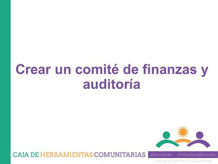 Copyright © 2014 by The University of Kansas Crear un comité de finanzas y auditoría.