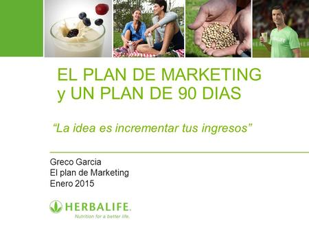 "EL PLAN DE MARKETING y UN PLAN DE 90 DIAS ""La idea es incrementar tus ingresos"" Greco Garcia El plan de Marketing Enero 2015."