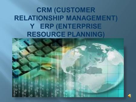 CRM (CUSTOMER RELATIONSHIP MANAGEMENT) Y ERP (ENTERPRISE RESOURCE PLANNING)