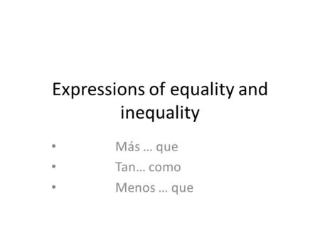 Expressions of equality and inequality Más … que Tan… como Menos … que.