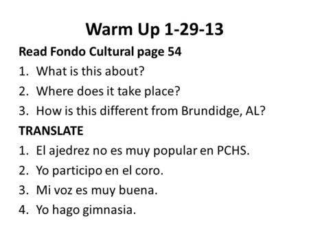 Warm Up 1-29-13 Read Fondo Cultural page 54 1.What is this about? 2.Where does it take place? 3.How is this different from Brundidge, AL? TRANSLATE 1.El.