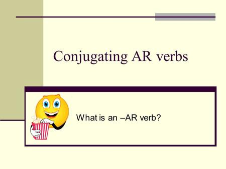 "Conjugating AR verbs What is an –AR verb?. First, let's talk about verbs… What is an infinitive? The basic form of a verb Means ""to do something"" Has."