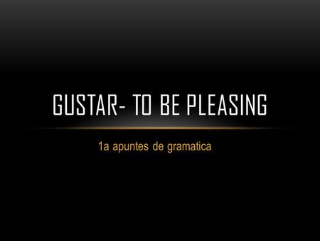 1a apuntes de gramatica GUSTAR- TO BE PLEASING.