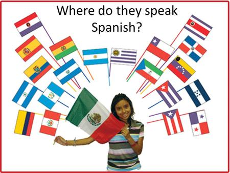 Where do they speak Spanish?. Spain (España) Only Spanish-speaking country in Europe!