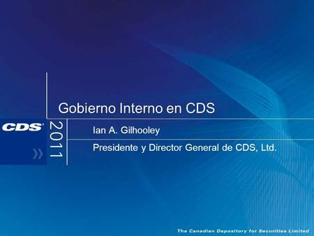 Gobierno Interno en CDS Ian A. Gilhooley Presidente y Director General de CDS, Ltd.