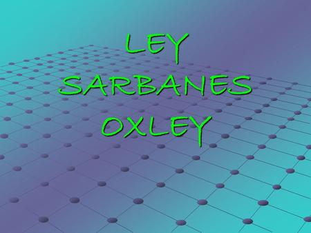 LEY SARBANES OXLEY.