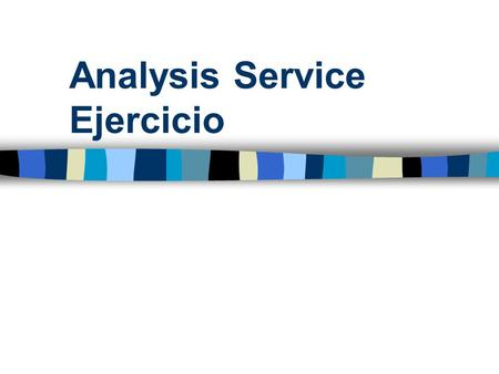 Analysis Service Ejercicio. Antecedentes SQL Server Los programadores de almacenes de datos usan Business Intelligence Development Studio para desarrollar.