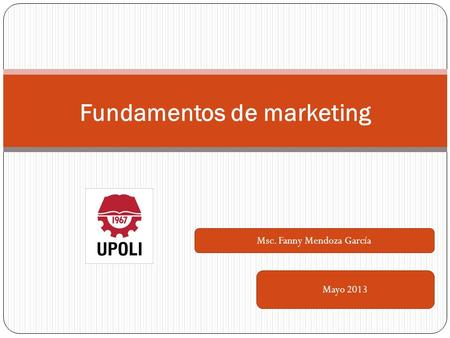 Fundamentos de marketing Mayo 2013 Msc. Fanny Mendoza García.
