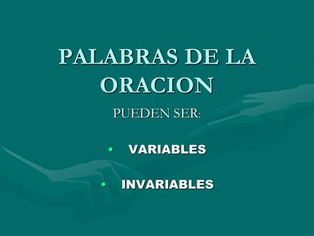 PALABRAS DE LA ORACION PUEDEN SER : VARIABLESVARIABLES INVARIABLESINVARIABLES.