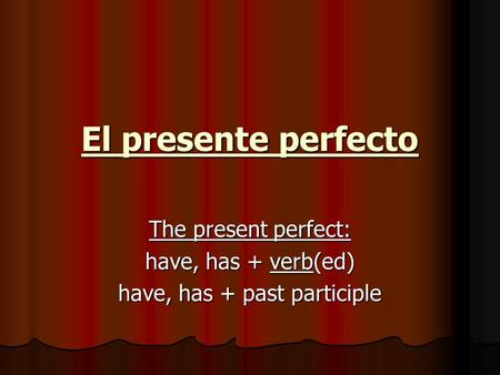 El presente perfecto The present perfect: have, has + verb(ed) have, has + past participle.