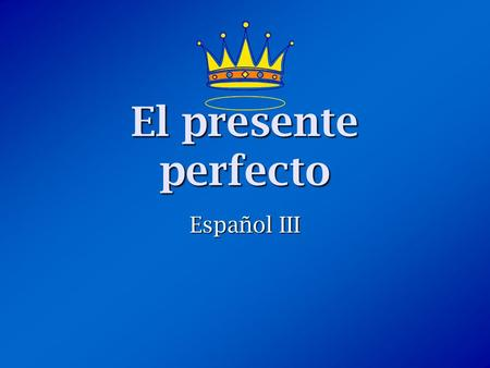 El presente perfecto Español III. ¿Qué es el Presente Perfecto? The Present Perfect is a PAST tense unlike the name suggests. The Present Perfect is a.
