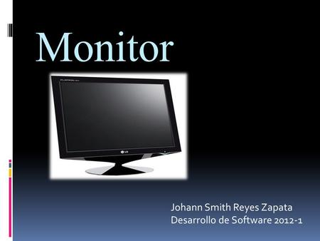 Monitor Johann Smith Reyes Zapata Desarrollo de Software 2012-1.