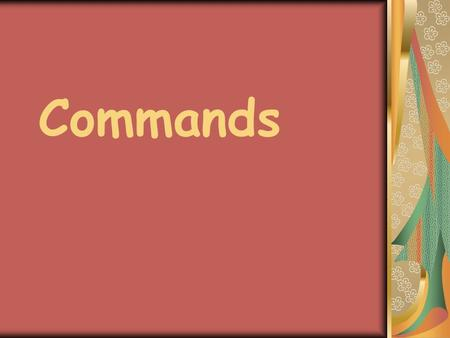 "Commands. Ud. / Uds. Commands To form a Ud. / Uds. command you have three steps. 1) Take the ""yo"" form of the present tense verb. 2) Drop the ""o"" 3) Add."