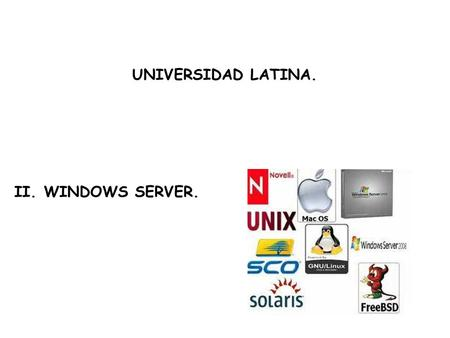 II. WINDOWS SERVER. UNIVERSIDAD LATINA.. Algunos Sistemas Operativos Multiusuario importantes son: Windows Server GNU/LINUX Free/BSD.