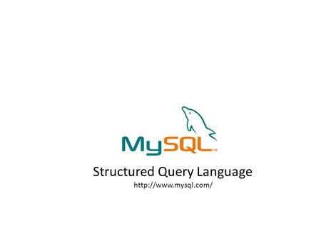 Structured Query Language  MySQL Sistema de gestión de bases de datos SQL Open Source más popular Lo desarrolla, distribuye y soporta.