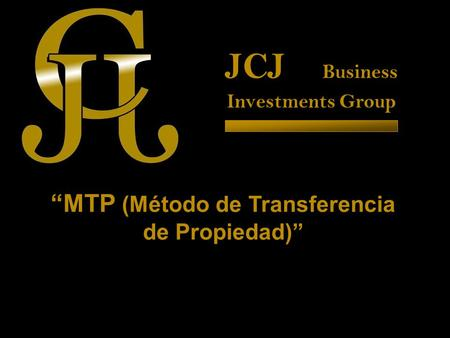 "JCJ Business Investments Group ""MTP (Método de Transferencia de Propiedad)"""