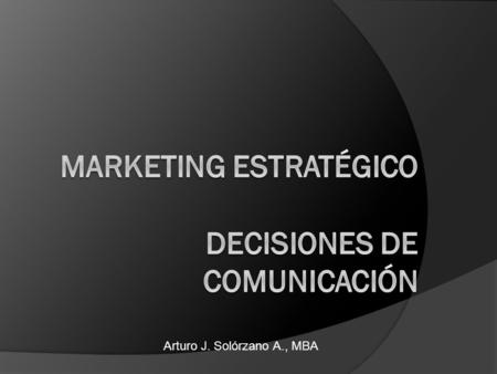 MARKETING ESTRATÉGICO DECISIONES DE COMUNICACIÓN