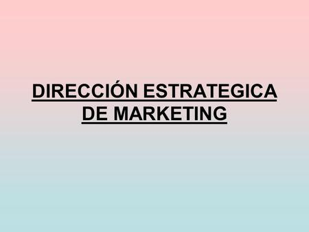 DIRECCIÓN ESTRATEGICA DE MARKETING. MARKETING EVOLUCIÓN DEL CONCEPTO DEL MARKETING: Enfoque de Marketing del Producción Enfoque de Marketing de Producto.