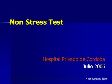 Non Stress Test Hospital Privado de Córdoba Julio 2006 Non Stress Test.