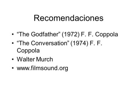 "Recomendaciones ""The Godfather"" (1972) F. F. Coppola ""The Conversation"" (1974) F. F. Coppola Walter Murch www.filmsound.org."