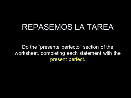 "REPASEMOS LA TAREA Do the ""presente perfecto"" section of the worksheet, completing each statement with the present perfect."