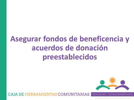 Copyright © 2014 by The University of Kansas Asegurar fondos de beneficencia y acuerdos de donación preestablecidos.