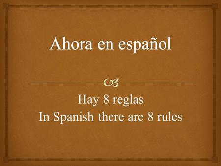 Hay 8 reglas In Spanish there are 8 rules
