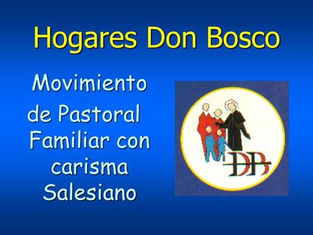 Hogares Don Bosco Movimiento de Pastoral Familiar con carisma Salesiano.