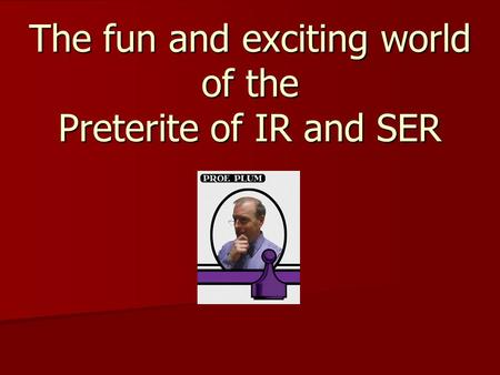 The fun and exciting world of the Preterite of IR and SER.