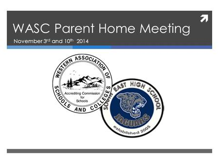  WASC Parent Home Meeting November 3 rd and 10 th 2014.