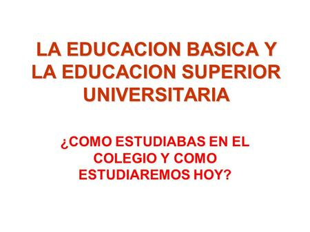 LA EDUCACION BASICA Y LA EDUCACION SUPERIOR UNIVERSITARIA