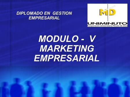 MODULO - V MARKETING EMPRESARIAL DIPLOMADO EN GESTION EMPRESARIAL.