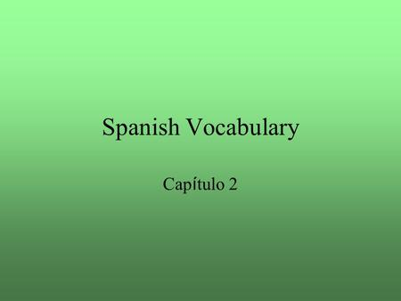 Spanish Vocabulary Cap í tulo 2. city la ciudad.