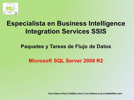 Especialista en Business Intelligence Integration Services SSIS Paquetes y Tareas de Flujo de Datos Microsoft SQL Server 2008 R2 Suscribase a