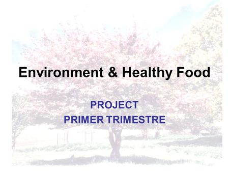 Environment & Healthy Food PROJECT PRIMER TRIMESTRE.