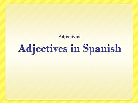Adjectivos Adjectives in Spanish.