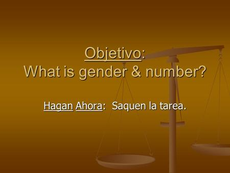 Objetivo: What is gender & number? Hagan Ahora: Saquen la tarea.