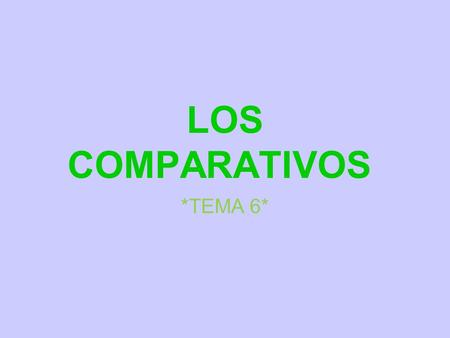 "LOS COMPARATIVOS *TEMA 6*. Comparisons Compare 2 things Common element is involved This ""element"" is an adjective Examples: Funny Boring interesting big."