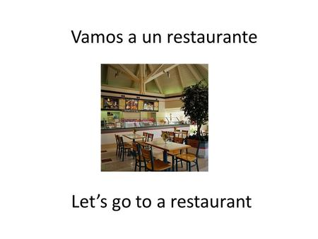 Let's go to a restaurant Vamos a un restaurante. The man El hombre.