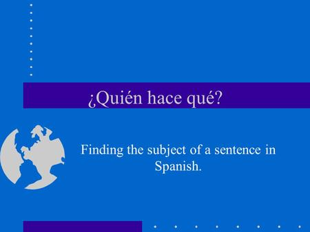 ¿Quién hace qué? Finding the subject of a sentence in Spanish.