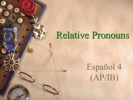 Relative Pronouns Español 4 (AP/IB).