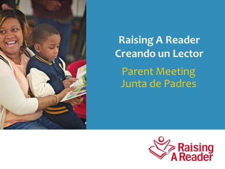 Parent Meeting Junta de Padres Raising A Reader Creando un Lector.