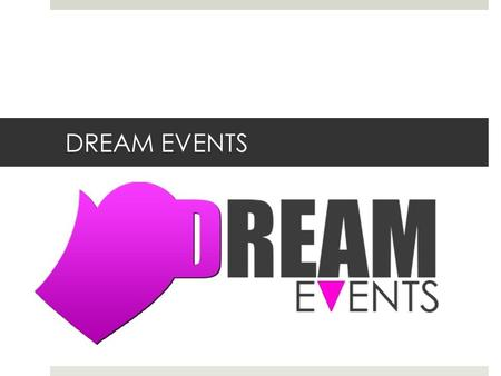 DREAM EVENTS. DREAM EVENTS nace como una empresa especializada en la organización de bodas, eventos sociales y corporativos. Su amplia experiencia y el.