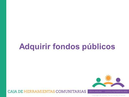Copyright © 2014 by The University of Kansas Adquirir fondos públicos.