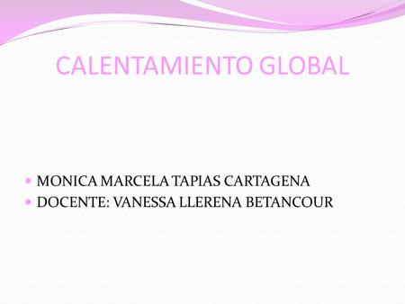 CALENTAMIENTO GLOBAL MONICA MARCELA TAPIAS CARTAGENA