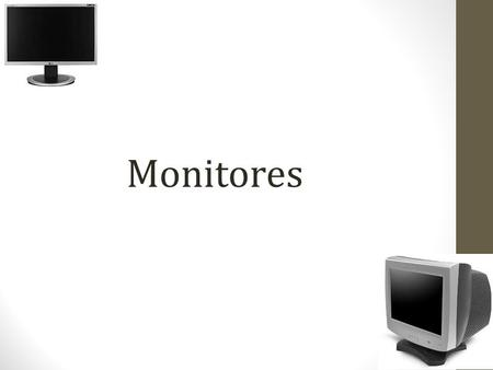 Monitores.