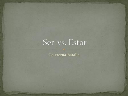 Ser vs. Estar La eterna batalla.