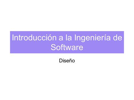 Introducción a la Ingeniería de Software Diseño. 2 Bibliografía An Integrated Approach to Software Engineering 3ed Springer Pankaj Jalote Capítulos 6.