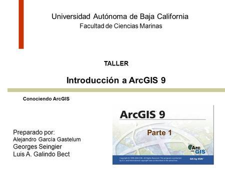 Arcgis 9 conociendo arcgis preparado por alejandro garc 237 a gastelum