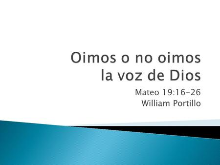 Mateo 19:16-26 William Portillo. ¿COMO OBTENER LA VIDA ETERNA?